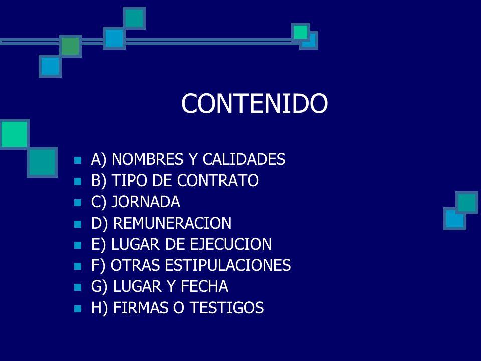 CONTENIDO A) NOMBRES Y CALIDADES B) TIPO DE CONTRATO C) JORNADA D) REMUNERACION E) LUGAR DE EJECUCION F) OTRAS ESTIPULACIONES G) LUGAR Y FECHA H) FIRM
