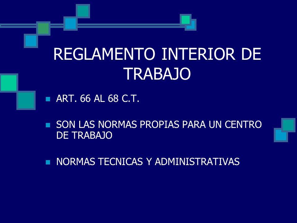 REGLAMENTO INTERIOR DE TRABAJO ART. 66 AL 68 C.T. SON LAS NORMAS PROPIAS PARA UN CENTRO DE TRABAJO NORMAS TECNICAS Y ADMINISTRATIVAS