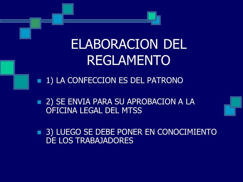 ELABORACION DEL REGLAMENTO 1) LA CONFECCION ES DEL PATRONO 2) SE ENVIA PARA SU APROBACION A LA OFICINA LEGAL DEL MTSS 3) LUEGO SE DEBE PONER EN CONOCI
