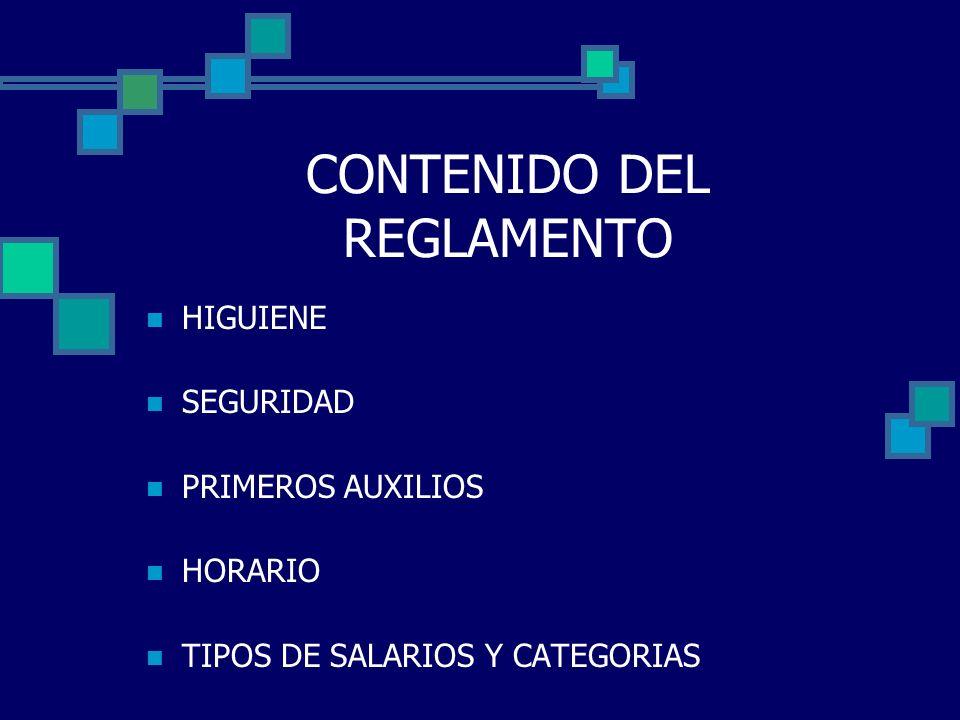 CONTENIDO DEL REGLAMENTO HIGUIENE SEGURIDAD PRIMEROS AUXILIOS HORARIO TIPOS DE SALARIOS Y CATEGORIAS