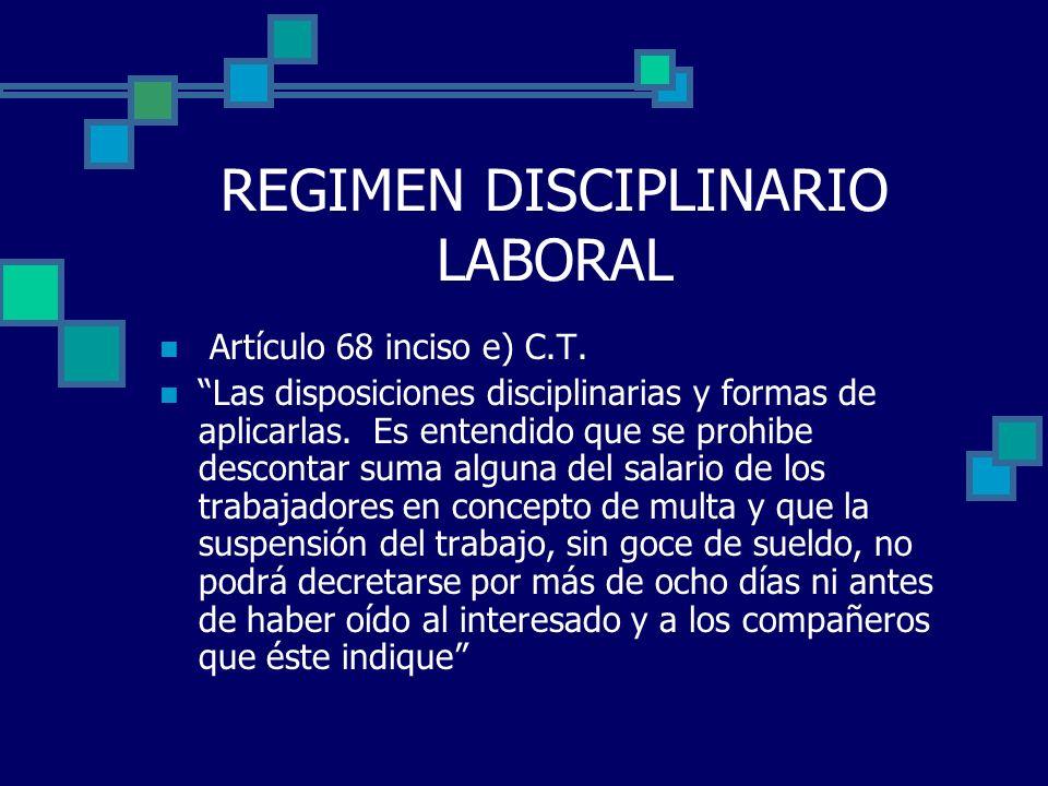 REGIMEN DISCIPLINARIO LABORAL Artículo 68 inciso e) C.T. Las disposiciones disciplinarias y formas de aplicarlas. Es entendido que se prohibe desconta