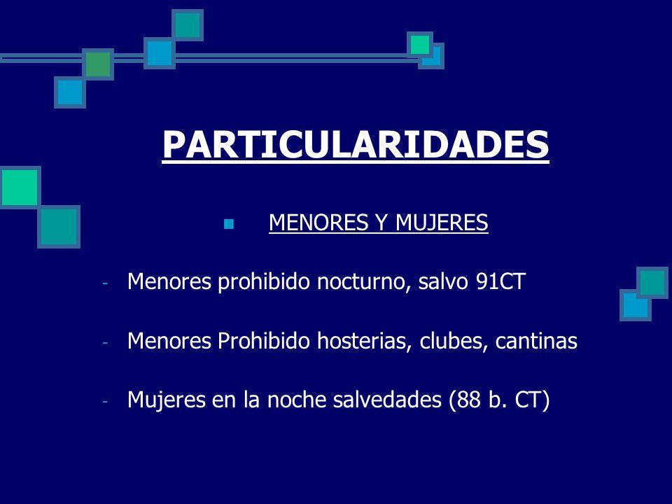 PARTICULARIDADES MENORES Y MUJERES - Menores prohibido nocturno, salvo 91CT - Menores Prohibido hosterias, clubes, cantinas - Mujeres en la noche salv