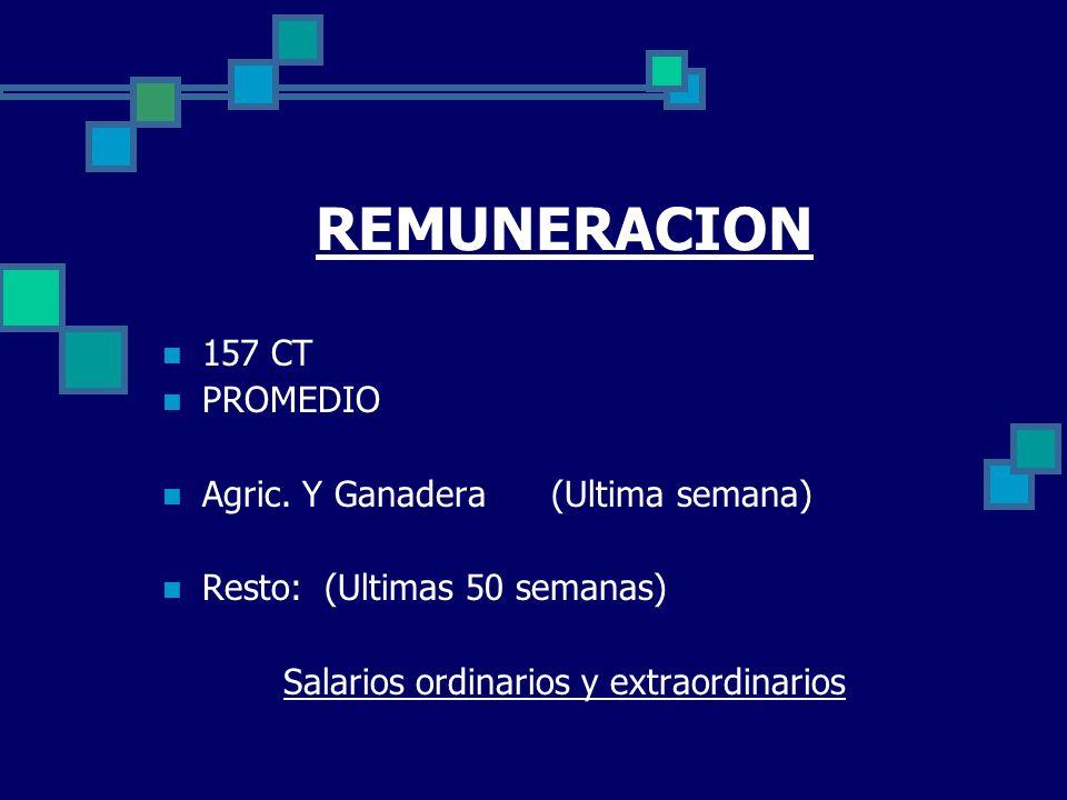 REMUNERACION 157 CT PROMEDIO Agric. Y Ganadera (Ultima semana) Resto: (Ultimas 50 semanas) Salarios ordinarios y extraordinarios