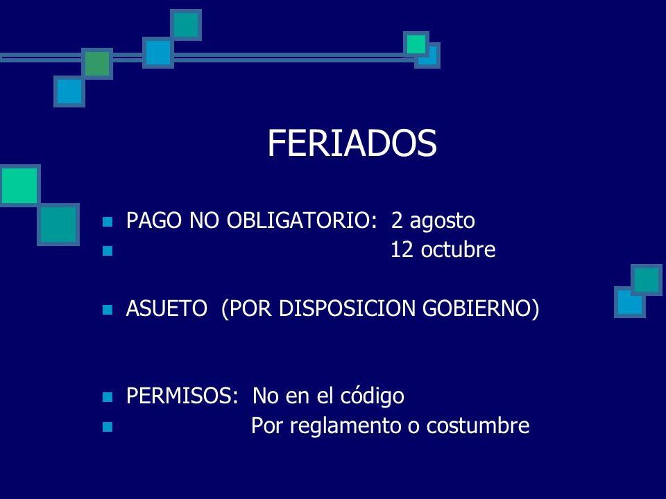 FERIADOS PAGO NO OBLIGATORIO: 2 agosto 12 octubre ASUETO (POR DISPOSICION GOBIERNO) PERMISOS: No en el código Por reglamento o costumbre