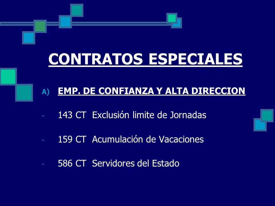 CONTRATOS ESPECIALES A) EMP. DE CONFIANZA Y ALTA DIRECCION - 143 CT Exclusión limite de Jornadas - 159 CT Acumulación de Vacaciones - 586 CT Servidore
