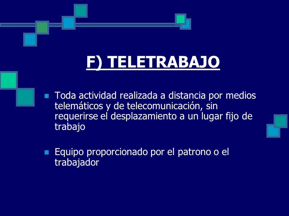 F) TELETRABAJO Toda actividad realizada a distancia por medios telemáticos y de telecomunicación, sin requerirse el desplazamiento a un lugar fijo de
