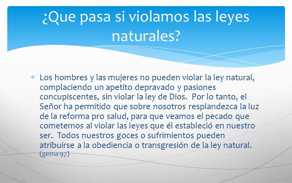 Los hombres y las mujeres no pueden violar la ley natural, complaciendo un apetito depravado y pasiones concupiscentes, sin violar la ley de Dios. Por