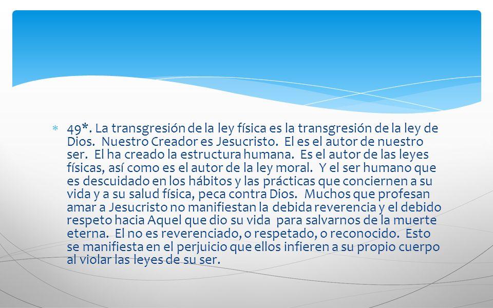 49*. La transgresión de la ley física es la transgresión de la ley de Dios. Nuestro Creador es Jesucristo. El es el autor de nuestro ser. El ha creado