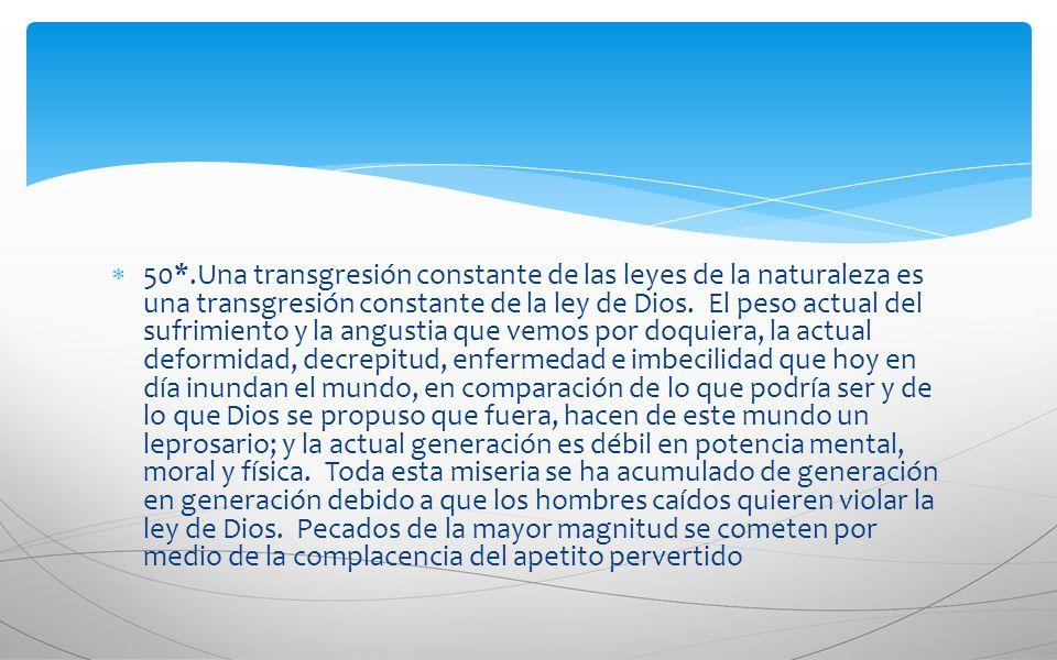 50*.Una transgresión constante de las leyes de la naturaleza es una transgresión constante de la ley de Dios. El peso actual del sufrimiento y la angu