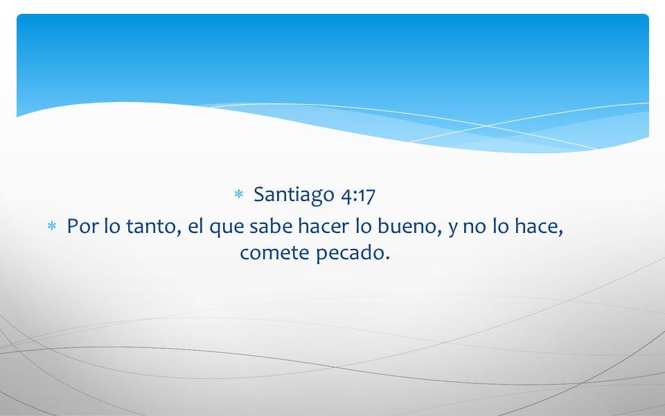 Santiago 4:17 Por lo tanto, el que sabe hacer lo bueno, y no lo hace, comete pecado.