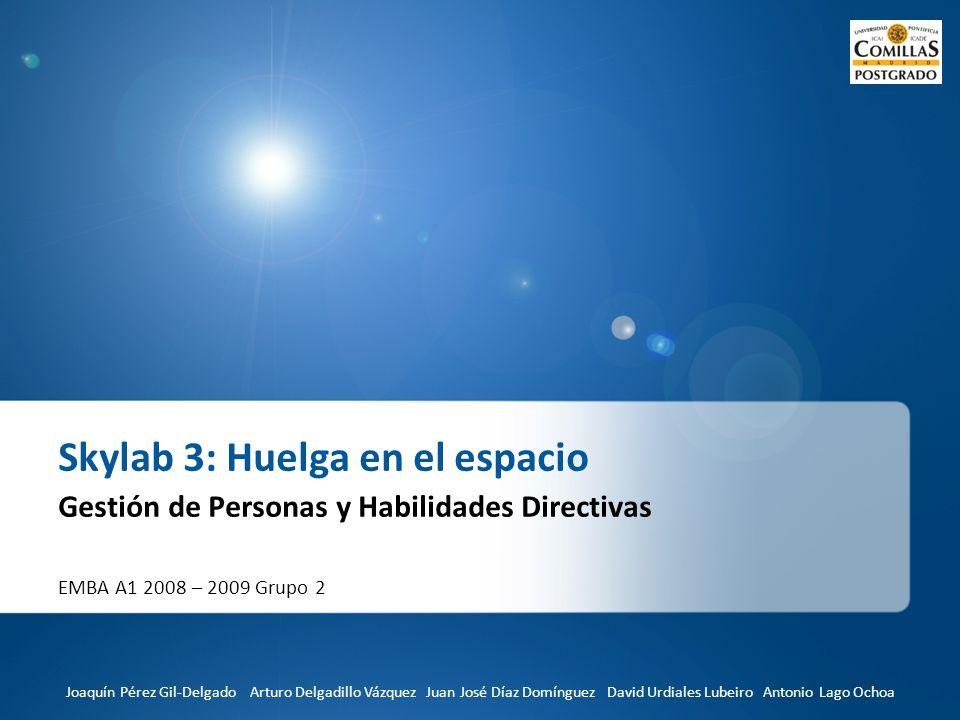 EMBA A1 2008 – 2009 Grupo 2 Skylab 3: Huelga en el espacio Gestión de Personas y Habilidades Directivas Joaquín Pérez Gil-Delgado Arturo Delgadillo Vá