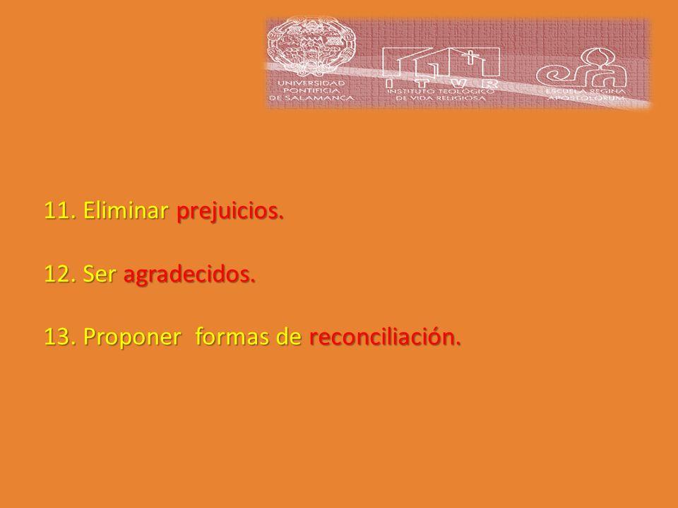 11. Eliminar prejuicios. 12. Ser agradecidos. 13. Proponer formas de reconciliación.