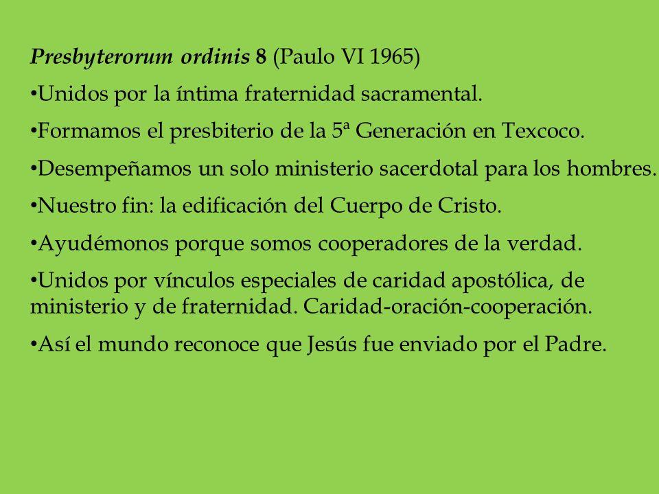 Presbyterorum ordinis 8 (Paulo VI 1965) Unidos por la íntima fraternidad sacramental. Formamos el presbiterio de la 5ª Generación en Texcoco. Desempeñ