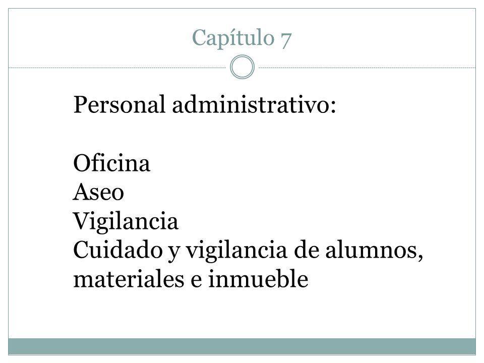 Capítulo 7 Personal administrativo: Oficina Aseo Vigilancia Cuidado y vigilancia de alumnos, materiales e inmueble