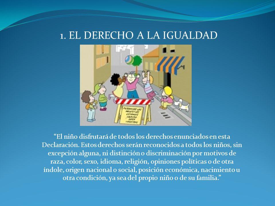 1. EL DERECHO A LA IGUALDAD El niño disfrutará de todos los derechos enunciados en esta Declaración. Estos derechos serán reconocidos a todos los niño