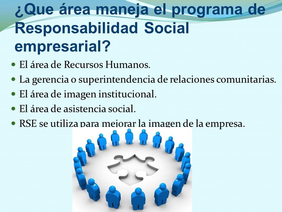 ¿Que área maneja el programa de Responsabilidad Social empresarial? El área de Recursos Humanos. La gerencia o superintendencia de relaciones comunita
