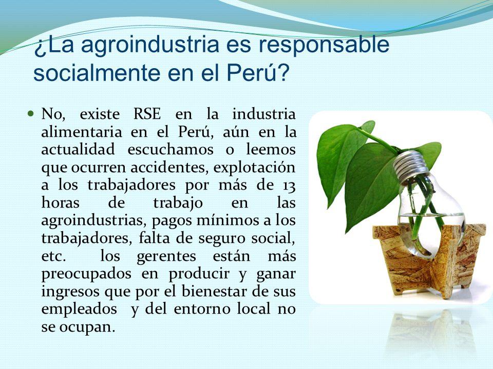 ¿La agroindustria es responsable socialmente en el Perú? No, existe RSE en la industria alimentaria en el Perú, aún en la actualidad escuchamos o leem