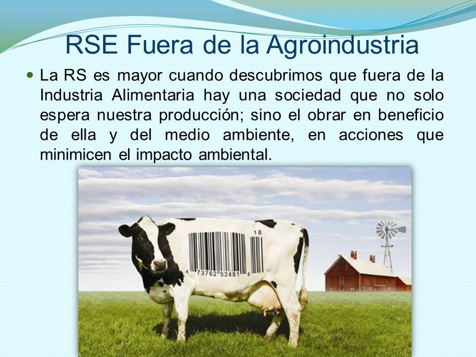 RSE Fuera de la Agroindustria La RS es mayor cuando descubrimos que fuera de la Industria Alimentaria hay una sociedad que no solo espera nuestra prod