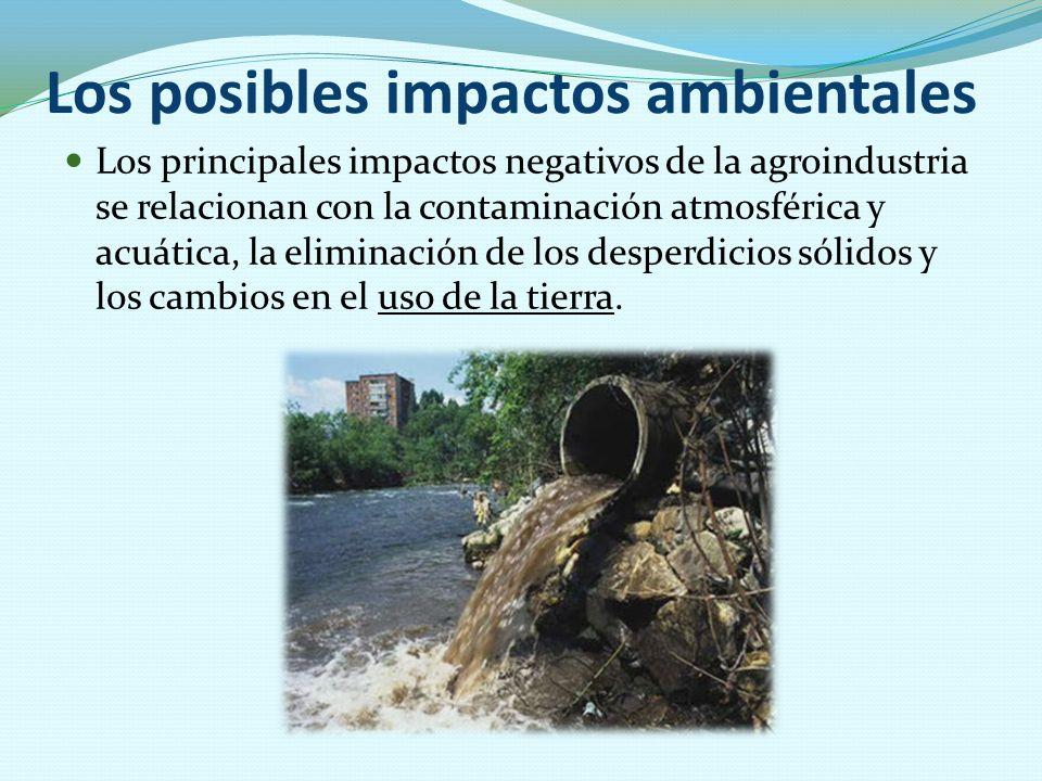 Los posibles impactos ambientales Los principales impactos negativos de la agroindustria se relacionan con la contaminación atmosférica y acuática, la