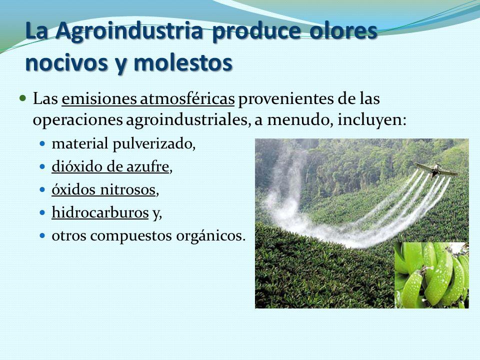 La Agroindustria produce olores nocivos y molestos Las emisiones atmosféricas provenientes de las operaciones agroindustriales, a menudo, incluyen:emi