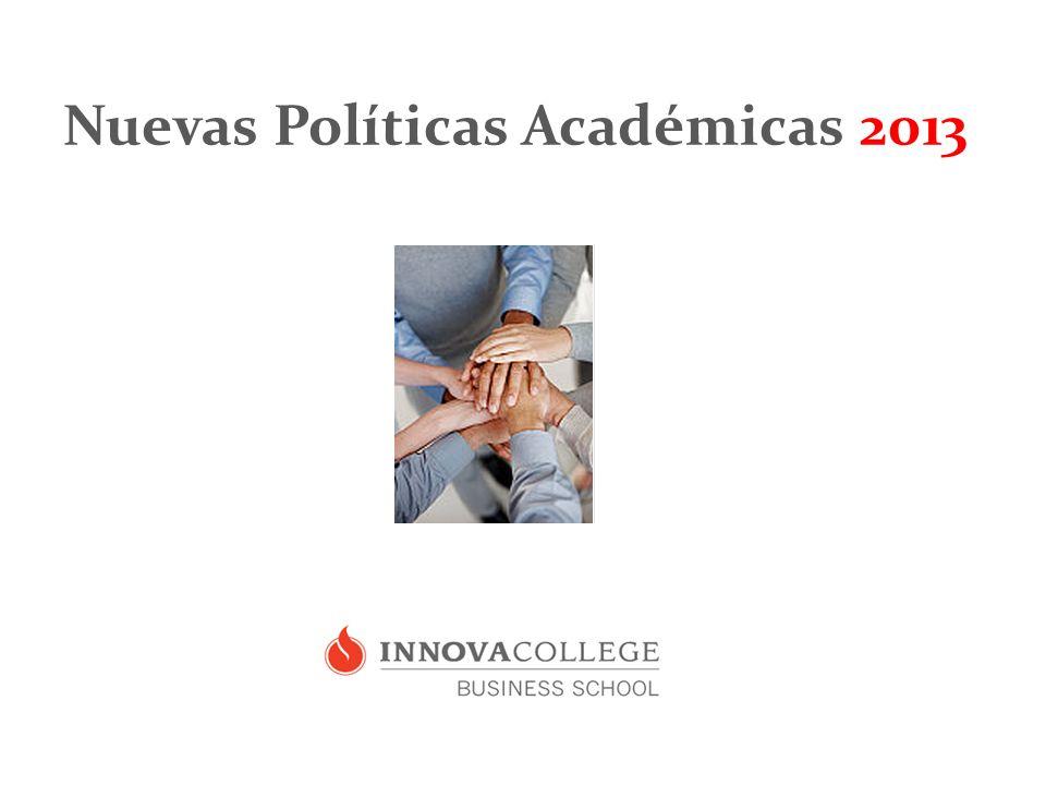 Nuevas Políticas Académicas A partir del 6 de marzo del 2013 nuevas regulaciones estarán vigentes para nuestros estudiantes en Innova College.