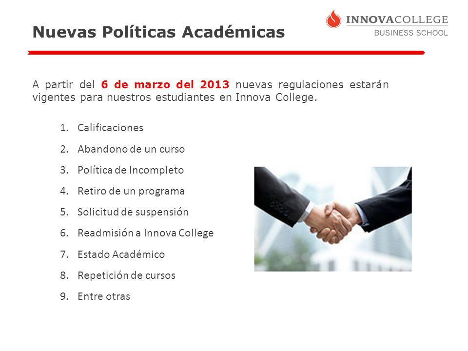 Nuevas Políticas Académicas A partir del 6 de marzo del 2013 nuevas regulaciones estarán vigentes para nuestros estudiantes en Innova College. 1.Calif