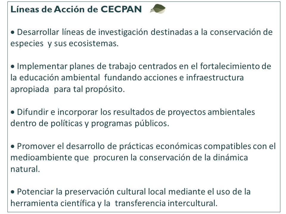 Líneas de Acción de CECPAN Desarrollar líneas de investigación destinadas a la conservación de especies y sus ecosistemas. Implementar planes de traba