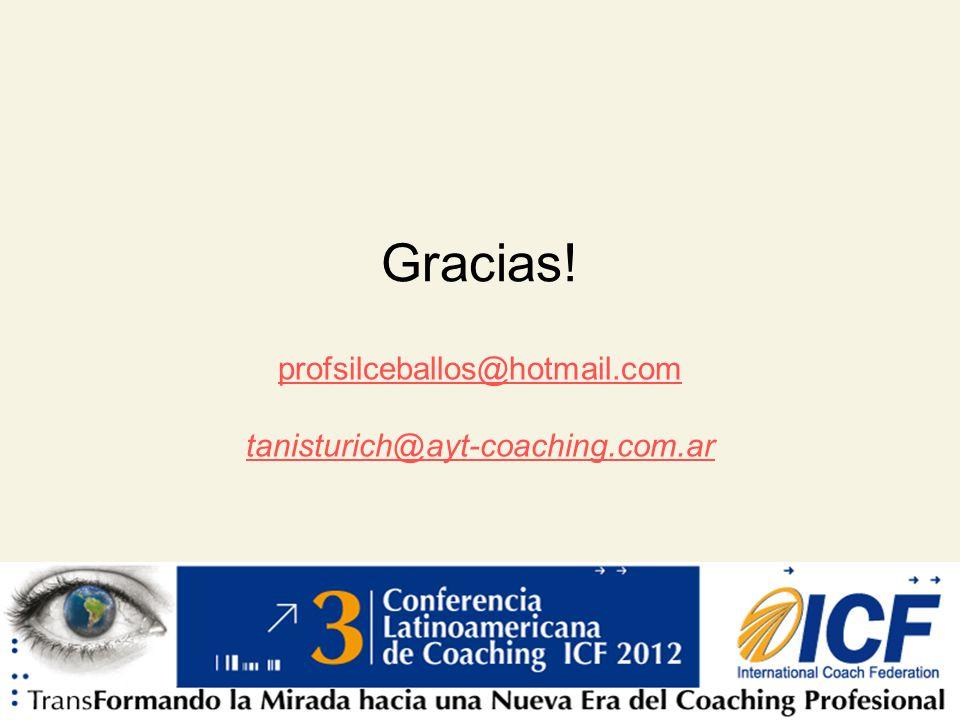 Liderando el Avance del Arte, Ciencia y Práctica del Coaching Profesional Gracias! profsilceballos@hotmail.com tanisturich@ayt-coaching.com.ar