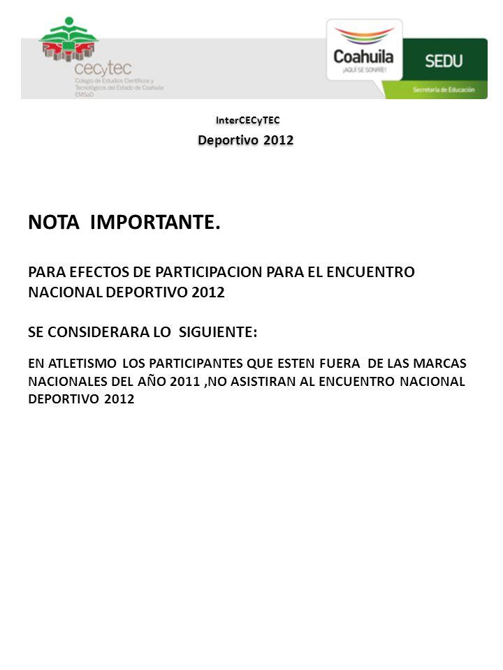 NOTA IMPORTANTE. PARA EFECTOS DE PARTICIPACION PARA EL ENCUENTRO NACIONAL DEPORTIVO 2012 SE CONSIDERARA LO SIGUIENTE: EN ATLETISMO LOS PARTICIPANTES Q