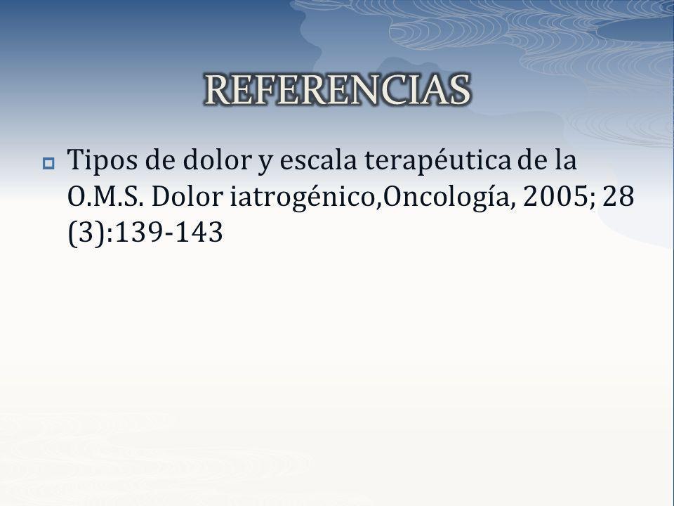 Tipos de dolor y escala terapéutica de la O.M.S. Dolor iatrogénico,Oncología, 2005; 28 (3):139-143