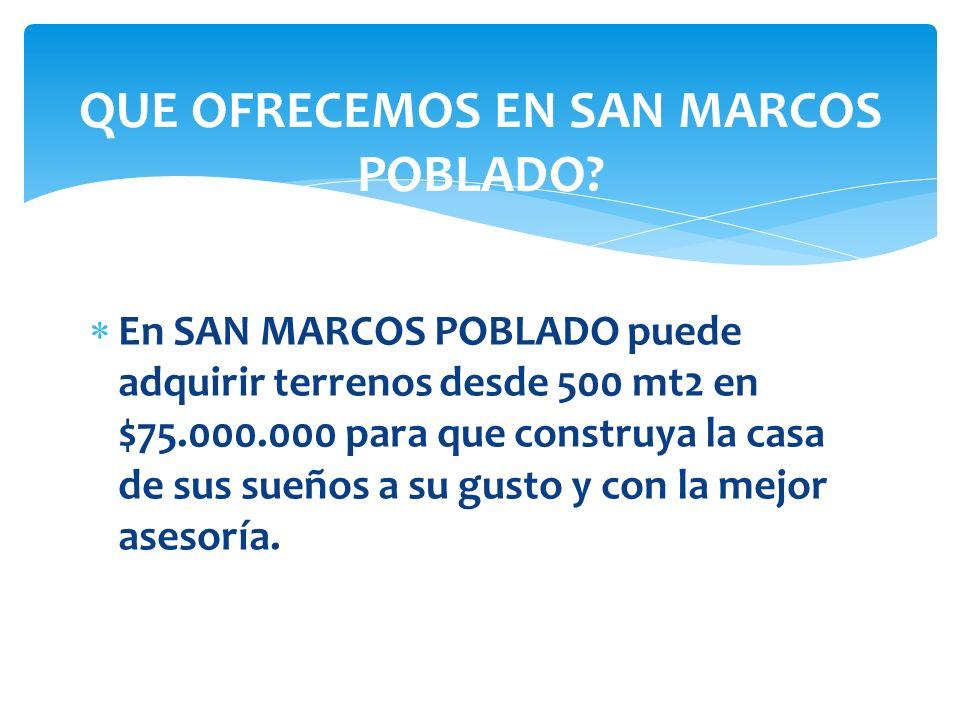 En SAN MARCOS POBLADO puede adquirir terrenos desde 500 mt2 en $75.000.000 para que construya la casa de sus sueños a su gusto y con la mejor asesoría