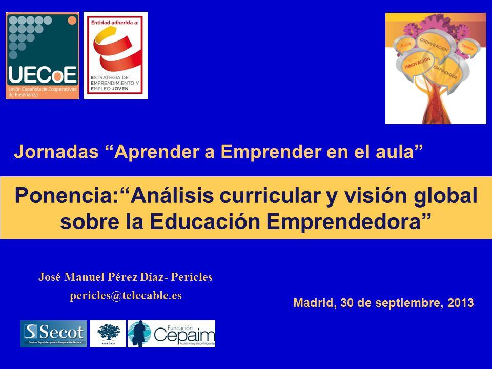 Ponencia:Análisis curricular y visión global sobre la Educación Emprendedora José Manuel Pérez Díaz- Pericles pericles@telecable.es Madrid, 30 de sept