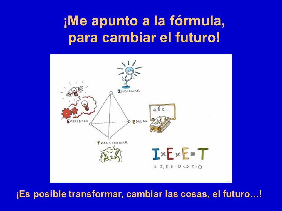 ¡Me apunto a la fórmula, para cambiar el futuro! ¡Es posible transformar, cambiar las cosas, el futuro…!