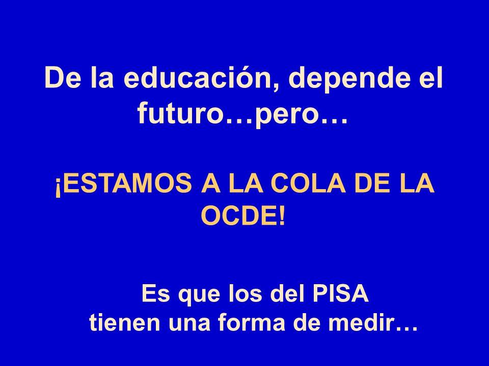 De la educación, depende el futuro…pero… ¡ESTAMOS A LA COLA DE LA OCDE! Es que los del PISA tienen una forma de medir…