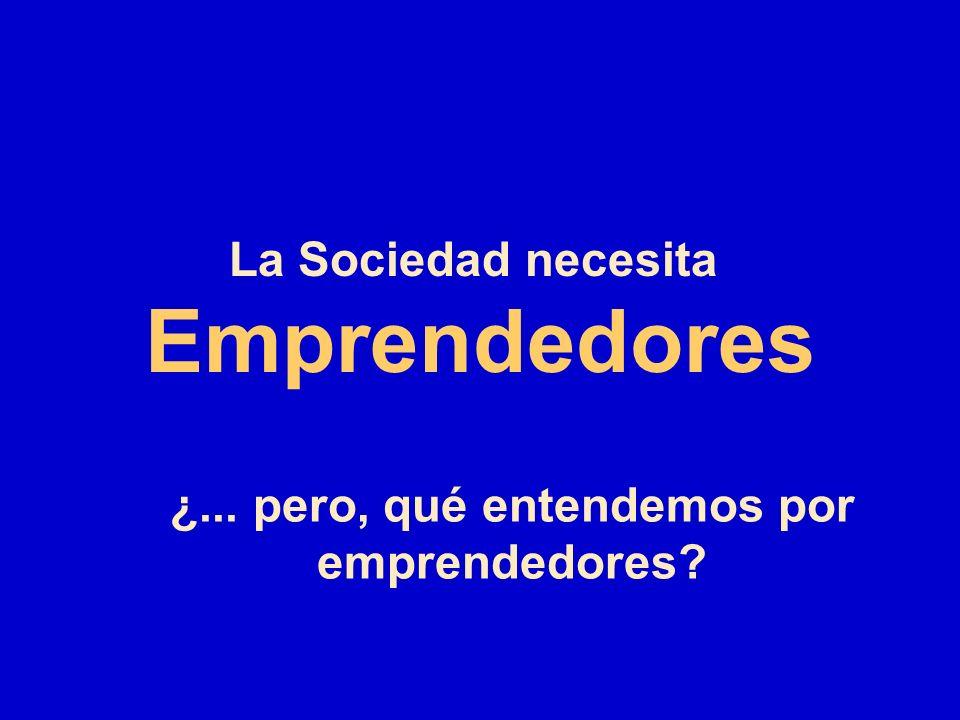 La Sociedad necesita Emprendedores ¿... pero, qué entendemos por emprendedores?