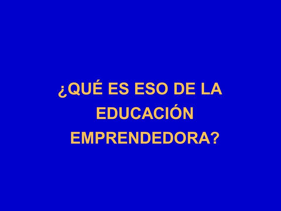 ¿QUÉ ES ESO DE LA EDUCACIÓN EMPRENDEDORA?