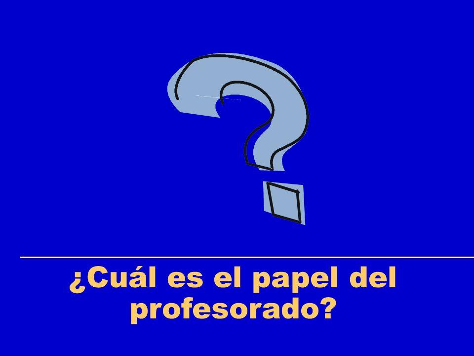 ¿Cuál es el papel del profesorado?