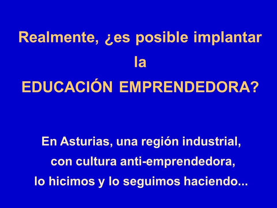 Realmente, ¿es posible implantar la EDUCACIÓN EMPRENDEDORA? En Asturias, una región industrial, con cultura anti-emprendedora, lo hicimos y lo seguimo