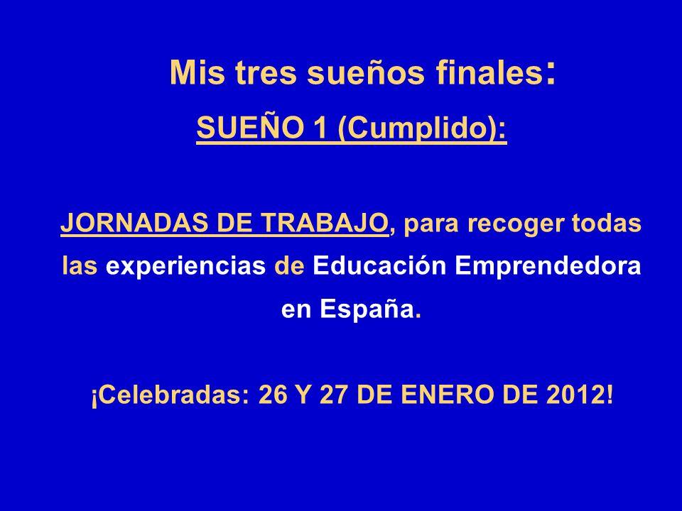 Mis tres sueños finales : SUEÑO 1 (Cumplido): JORNADAS DE TRABAJO, para recoger todas las experiencias de Educación Emprendedora en España. ¡Celebrada