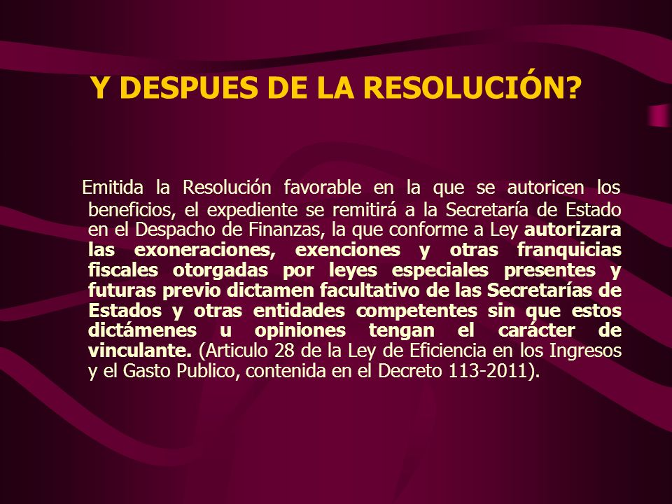 Y DESPUES DE LA RESOLUCIÓN? Emitida la Resolución favorable en la que se autoricen los beneficios, el expediente se remitirá a la Secretaría de Estado