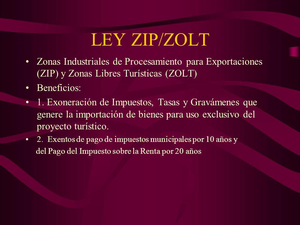 LEY ZIP/ZOLT Zonas Industriales de Procesamiento para Exportaciones (ZIP) y Zonas Libres Turísticas (ZOLT) Beneficios: 1. Exoneración de Impuestos, Ta