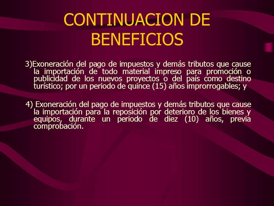 CONTINUACION DE BENEFICIOS 3)Exoneración del pago de impuestos y demás tributos que cause la importación de todo material impreso para promoción o pub
