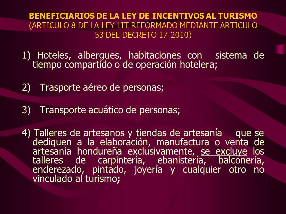 BENEFICIARIOS DE LA LEY DE INCENTIVOS AL TURISMO (ARTICULO 8 DE LA LEY LIT REFORMADO MEDIANTE ARTICULO 53 DEL DECRETO 17-2010) 1) Hoteles, albergues,