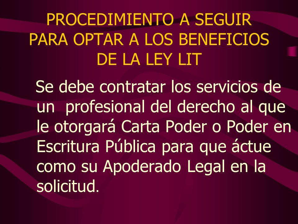 PROCEDIMIENTO A SEGUIR PARA OPTAR A LOS BENEFICIOS DE LA LEY LIT Se debe contratar los servicios de un profesional del derecho al que le otorgará Cart