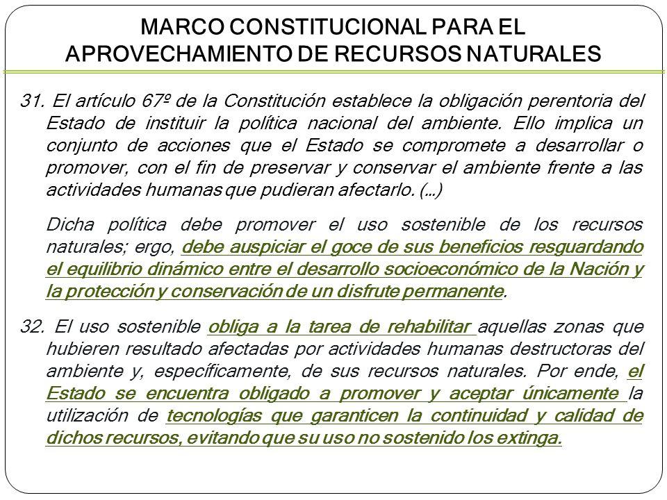 31. El artículo 67º de la Constitución establece la obligación perentoria del Estado de instituir la política nacional del ambiente. Ello implica un c