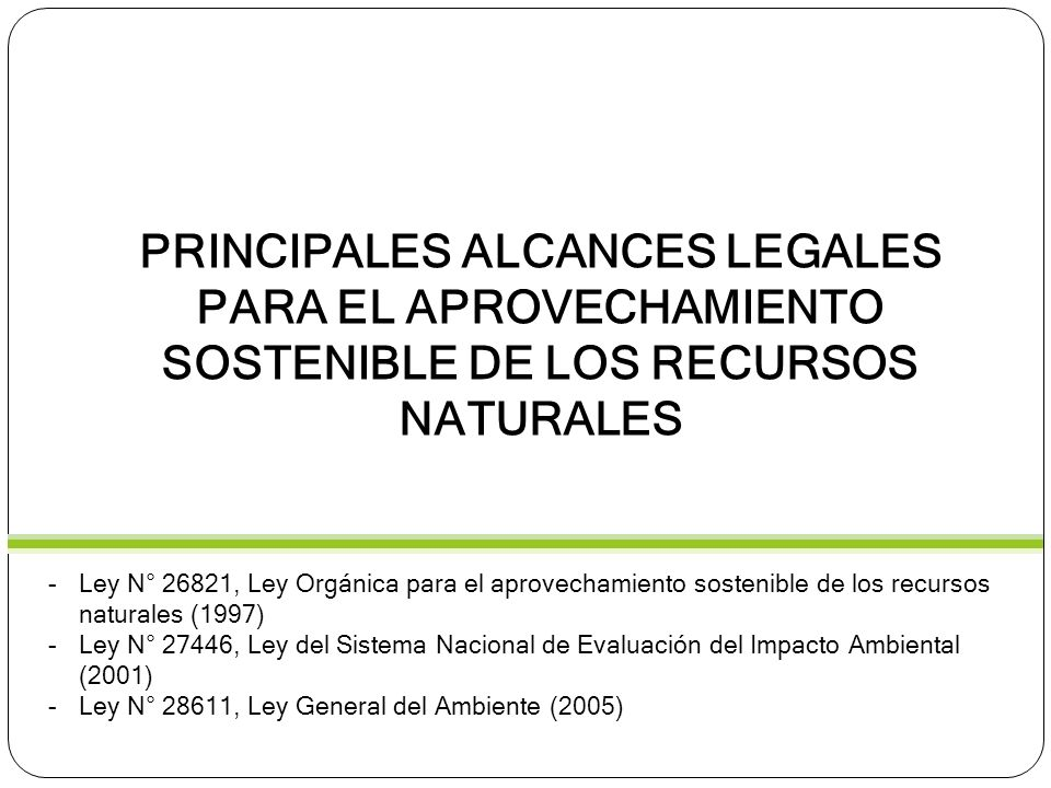Artículo 1.- Ámbito de aplicación La presente Ley Orgánica norma el régimen de aprovechamiento sostenible de los recursos naturales, en tanto constituyen patrimonio de la Nación, estableciendo sus condiciones y las modalidades de otorgamiento a particulares, en cumplimiento del mandato contenido en los Artículos 66 y 67 del Capítulo II del Título III de la Constitución Política del Perú y en concordancia con lo establecido en el Código del Medio Ambiente y los Recursos Naturales y los convenios internacionales ratificados por el Perú.