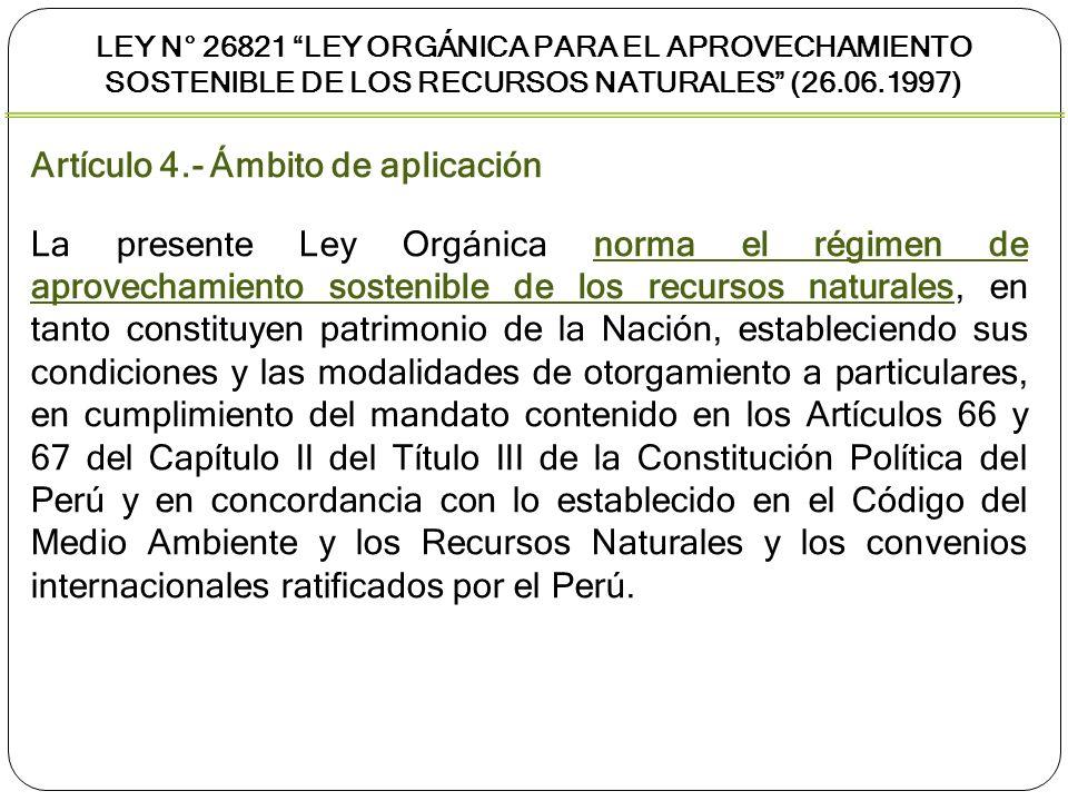 Artículo 4.- Ámbito de aplicación La presente Ley Orgánica norma el régimen de aprovechamiento sostenible de los recursos naturales, en tanto constitu