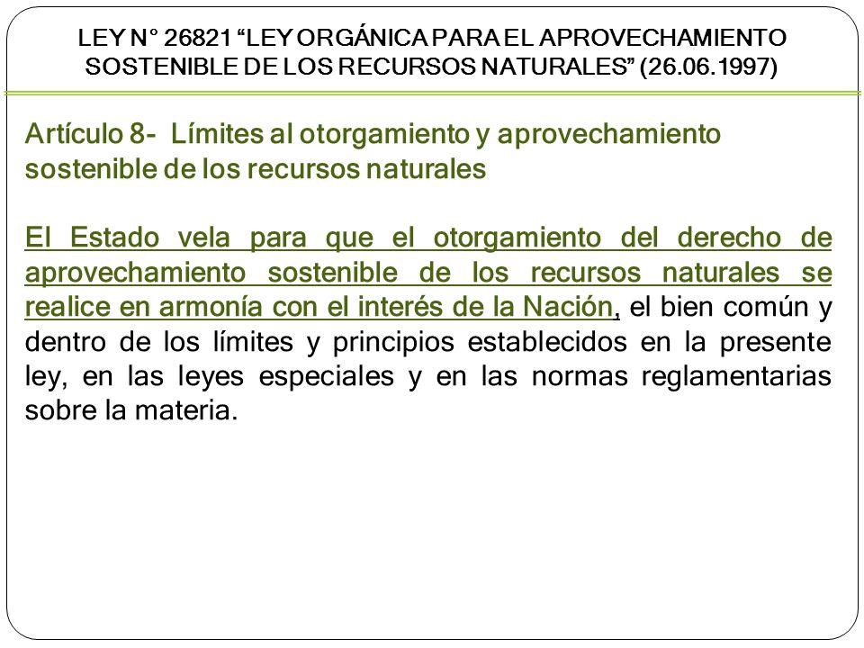 Artículo 8- Límites al otorgamiento y aprovechamiento sostenible de los recursos naturales El Estado vela para que el otorgamiento del derecho de apro