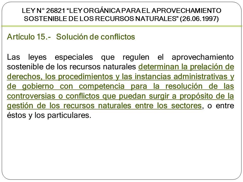 Artículo 15.- Solución de conflictos Las leyes especiales que regulen el aprovechamiento sostenible de los recursos naturales determinan la prelación