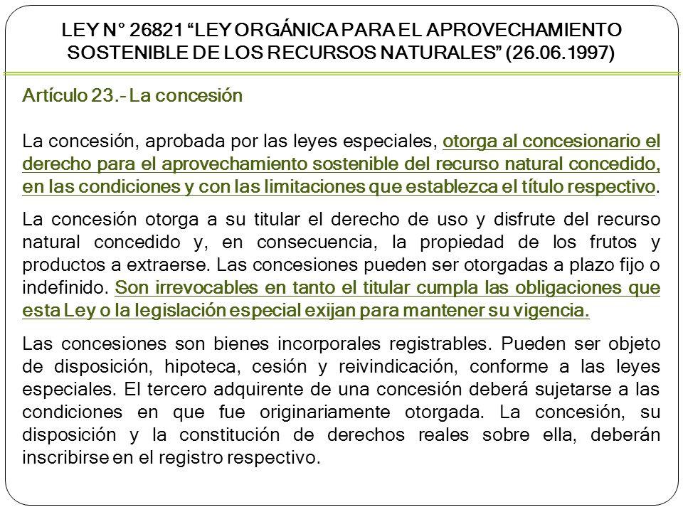 Artículo 23.- La concesión La concesión, aprobada por las leyes especiales, otorga al concesionario el derecho para el aprovechamiento sostenible del